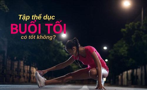 tập thể dục buổi tối có giảm cân không